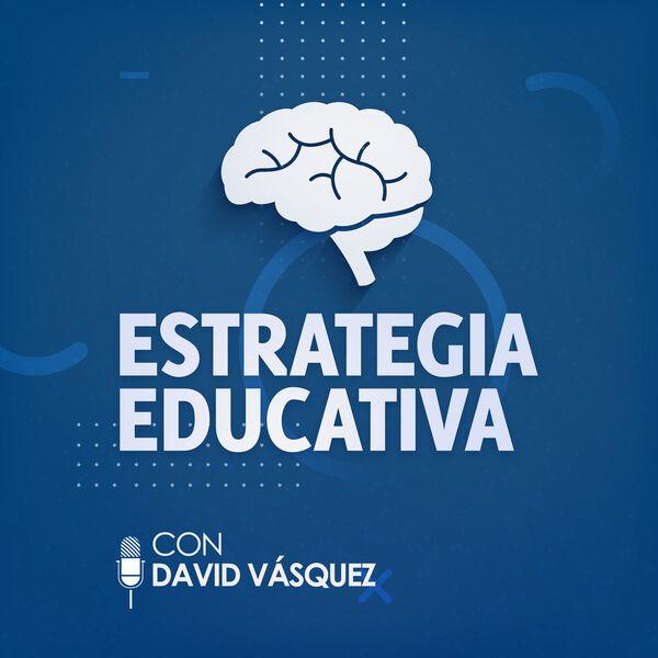 Estrategia Educativa con David Vásquez Podcast Artwork Image