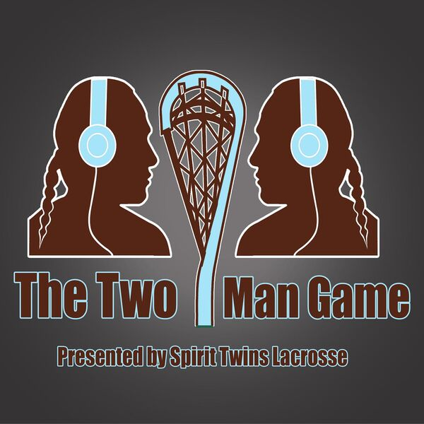 The Two Man Game Presented by Spirit Twins Lacrosse Podcast Artwork Image