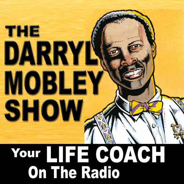 The Darryl Mobley Show: Your Life Coach On The Radio PODCAST Podcast Artwork Image