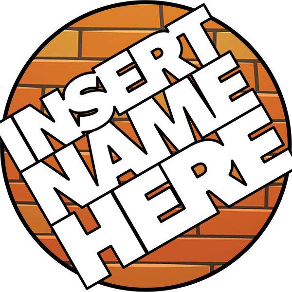 Insert Name Here Podcast Artwork Image
