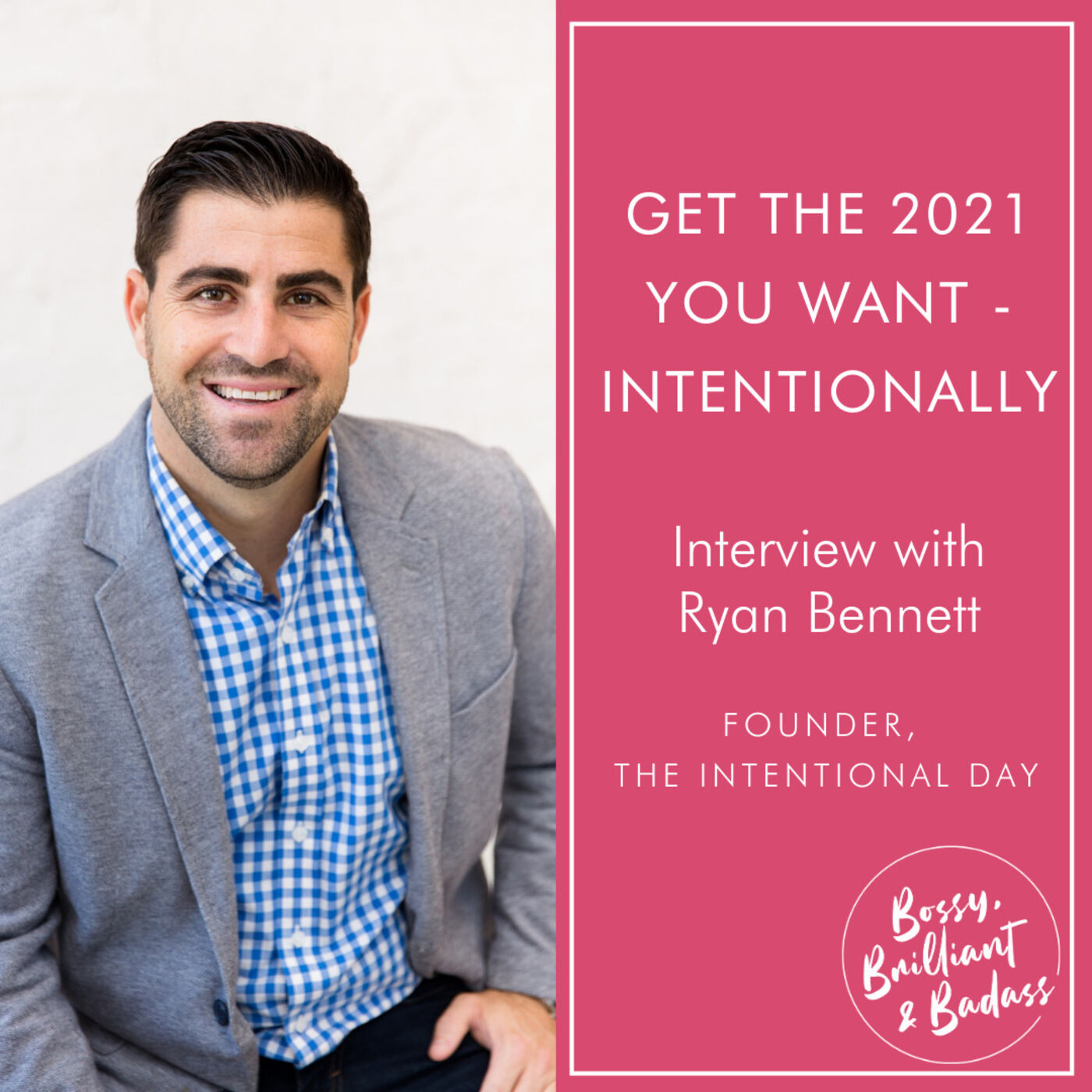 How to Get the 2021 You Want - Intentionally! (with Ryan Bennett)