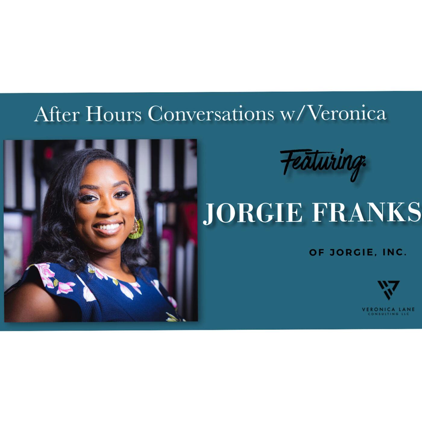 After Hours Conversations w/Veronica: Featuring Jorgie Franks