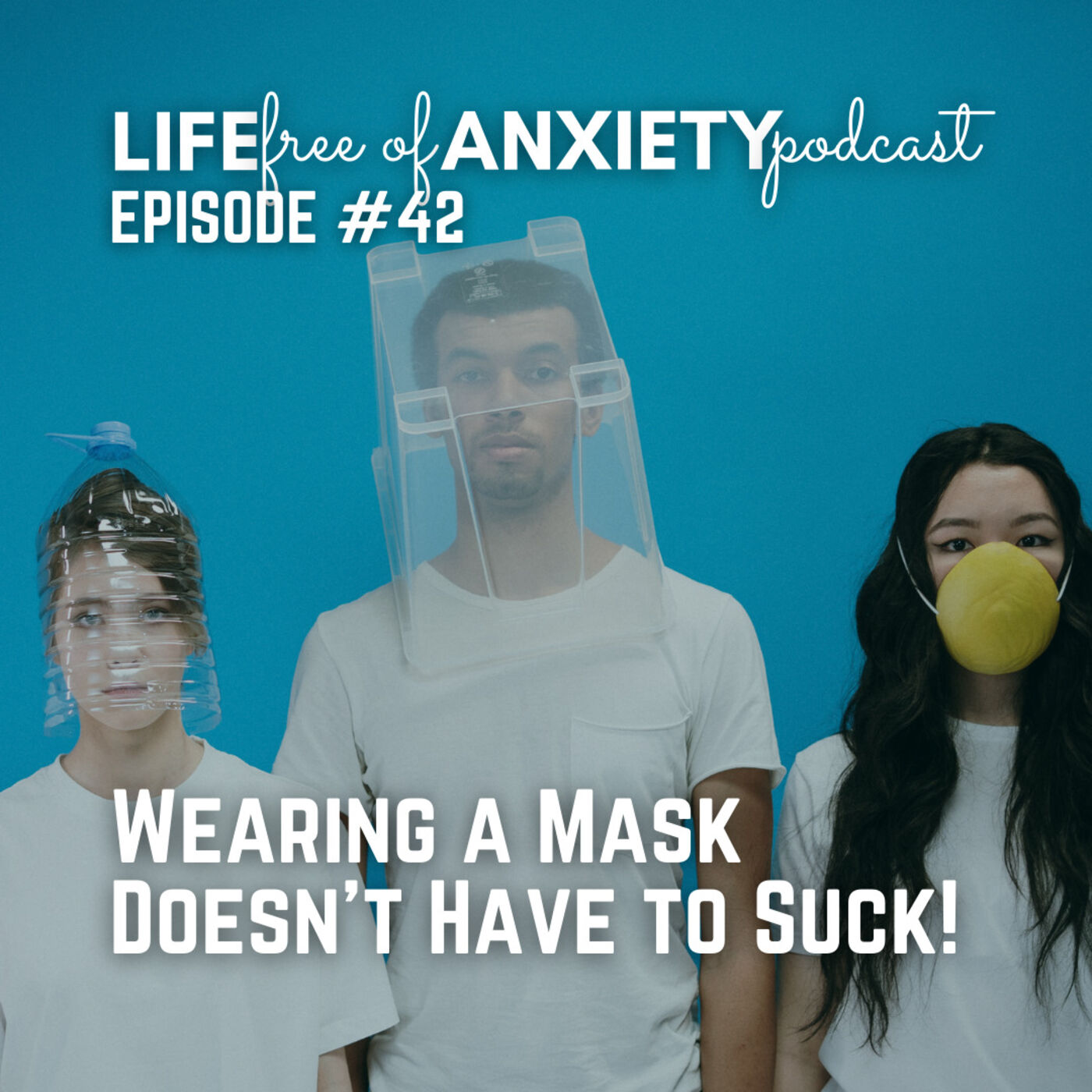 42-How to Keep Mask Wearing From Adding to Your Anxiety