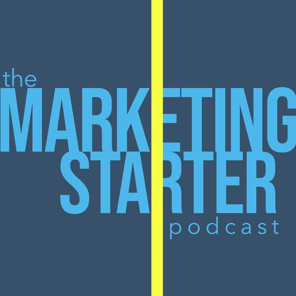 The Marketing Starter Podcast Podcast Artwork Image
