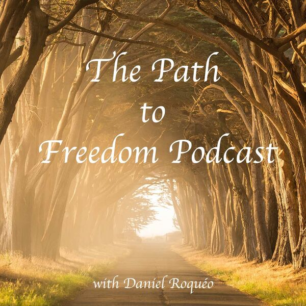 The Path to Freedom with Daniel Roquéo Podcast Artwork Image