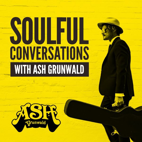 Soulful Conversations with Ash Grunwald Podcast Artwork Image