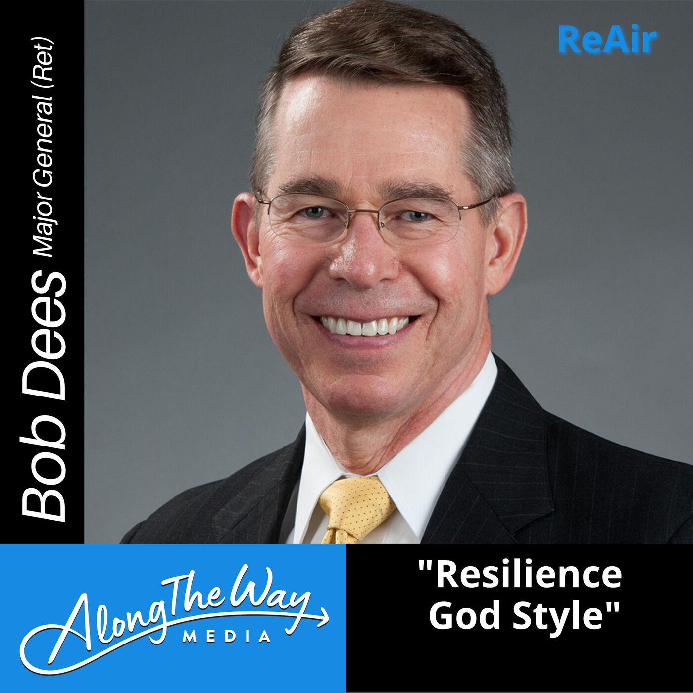 Resilience God Style - Major General Bob Dees (Retired) REAIR