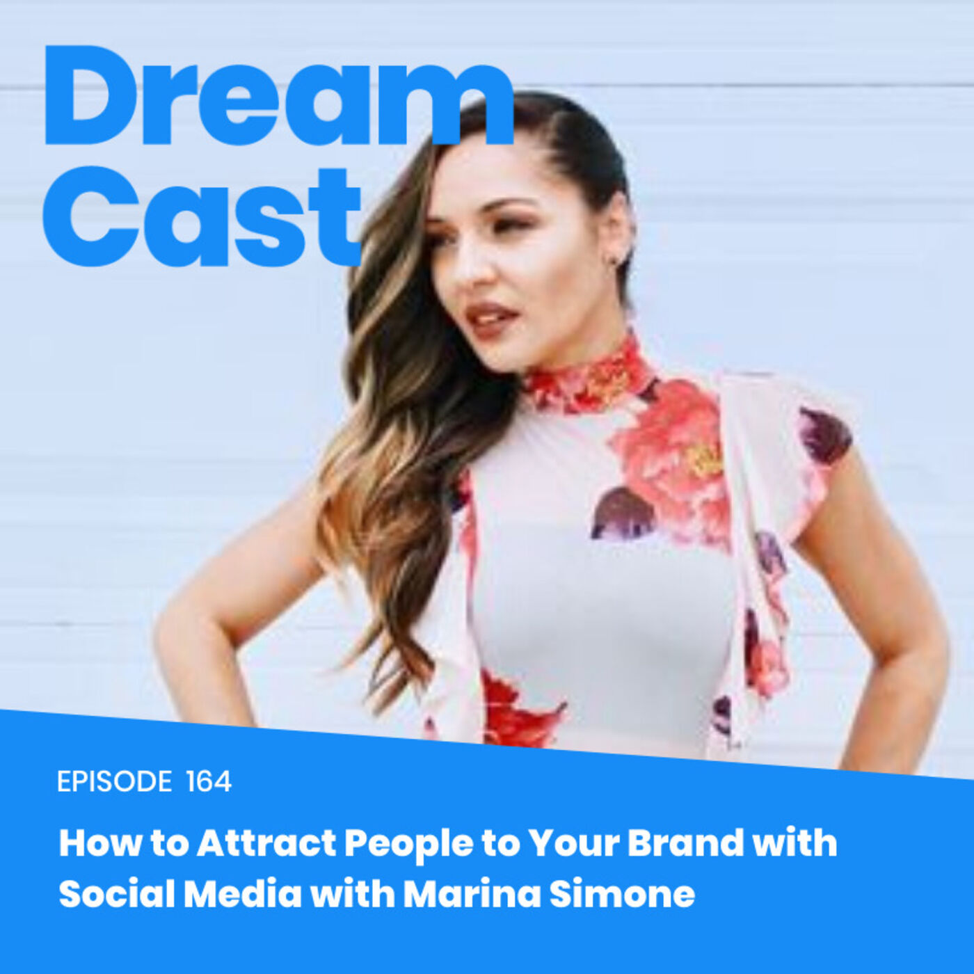 Episode 164 – How to Attract People to Your Brand with Social Media with Marina Simone