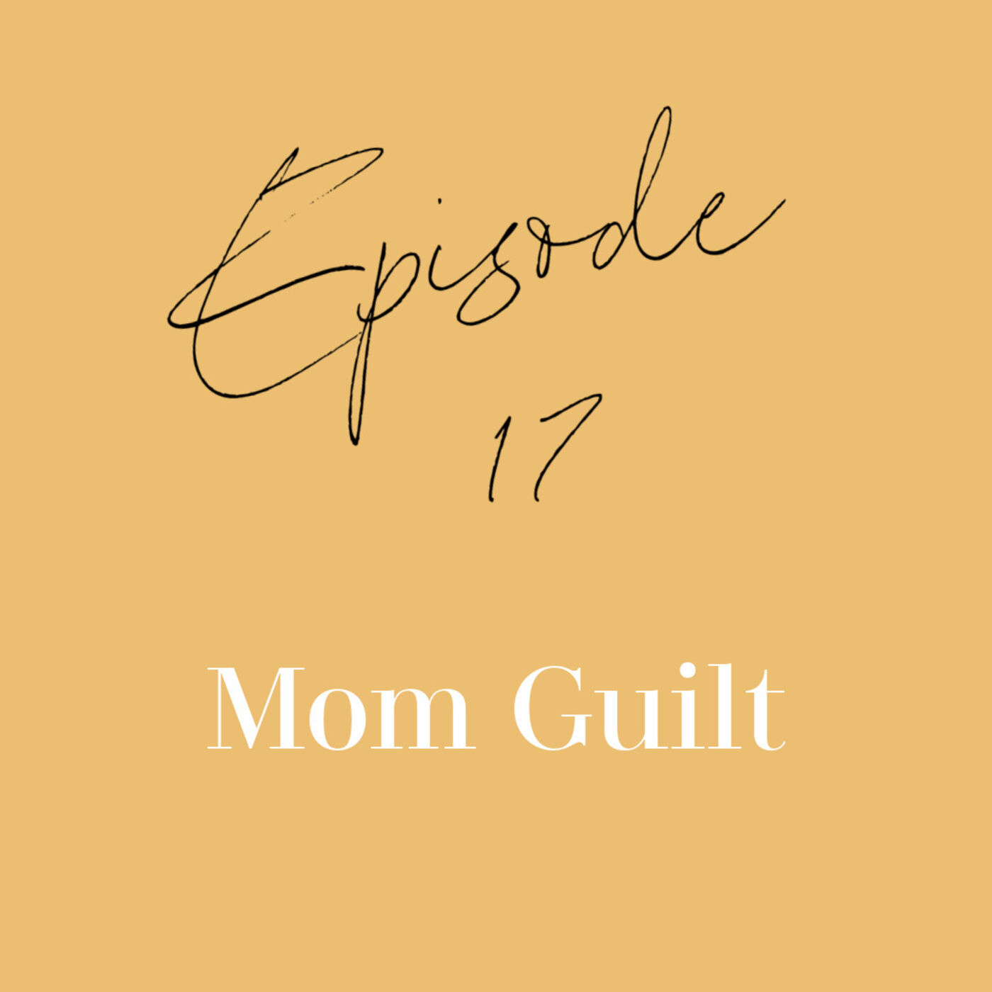 Episode 17: Mom Guilt