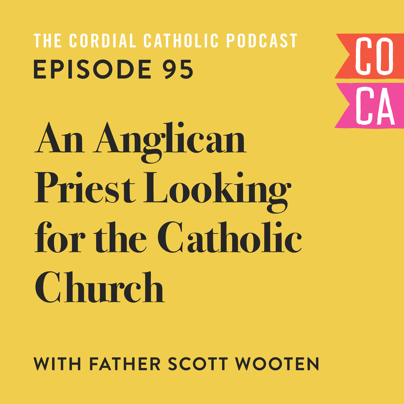 095: An Anglican Priest Looking for the Catholic Church (w/ Father Scott Wooten)