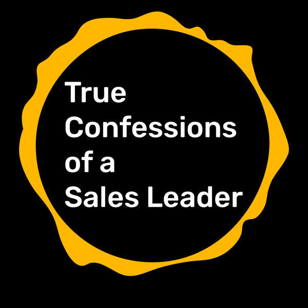True Confessions of a Sales Leader Podcast Artwork Image