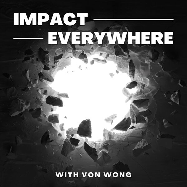 Impact Everywhere   Positive Impact in Unexpected Places Podcast Artwork Image