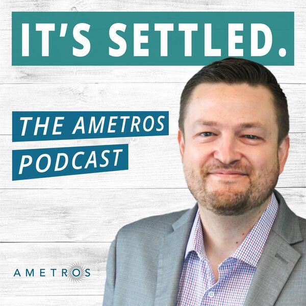 It's Settled: The Ametros Podcast Podcast Artwork Image