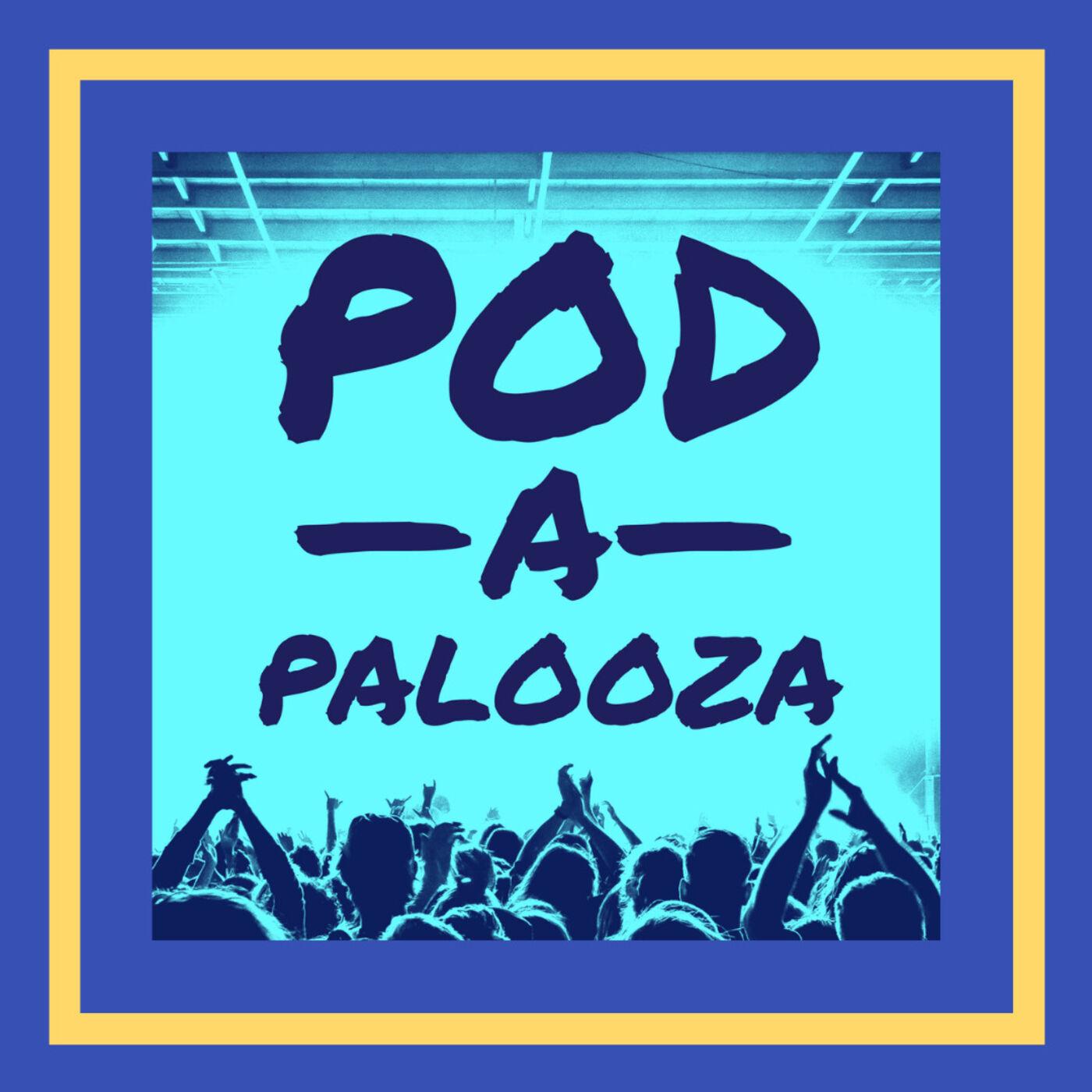 Bonus: Come to Podapalooza!