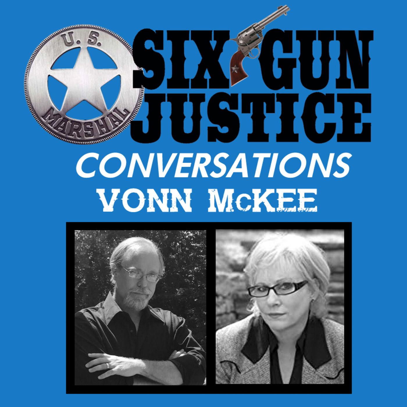 SIX-GUN JUSTICE CONVERSATIONS—VONN McKEE