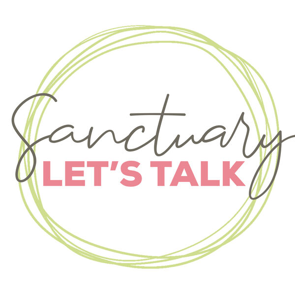 Let's Talk with Sanctuary Podcast Artwork Image