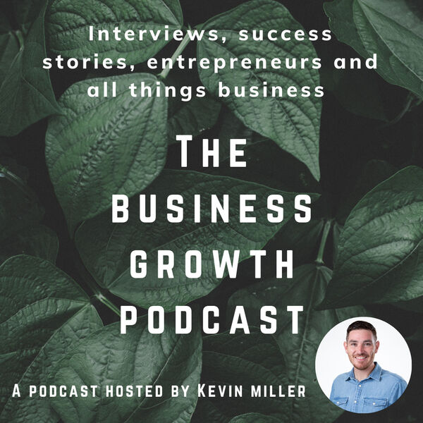 The Business Growth Podcast with Kevin Miller Podcast Artwork Image
