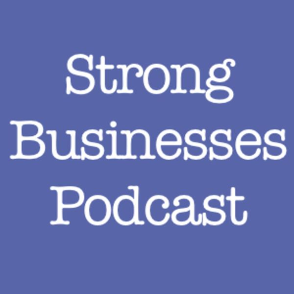 Strong Businesses Podcast Podcast Artwork Image