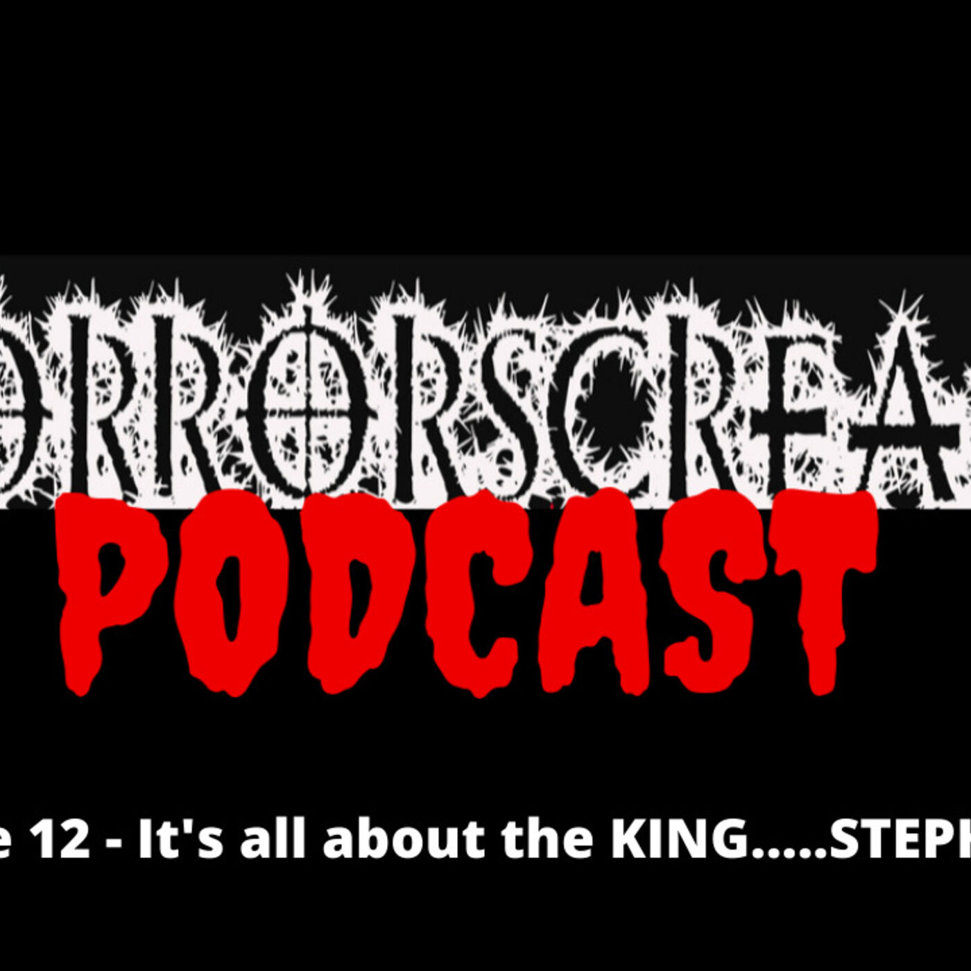 HORRORSCREAMS PODCAST: Episode 12 - It's all about the KING.....STEPHEN KING