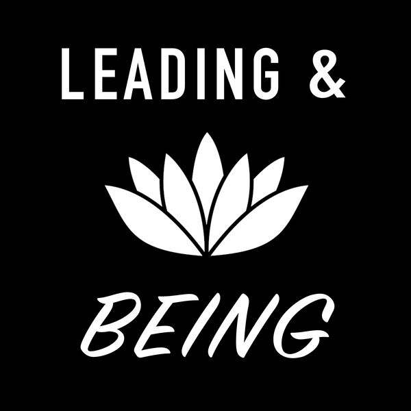 Leading and Being Podcast Artwork Image