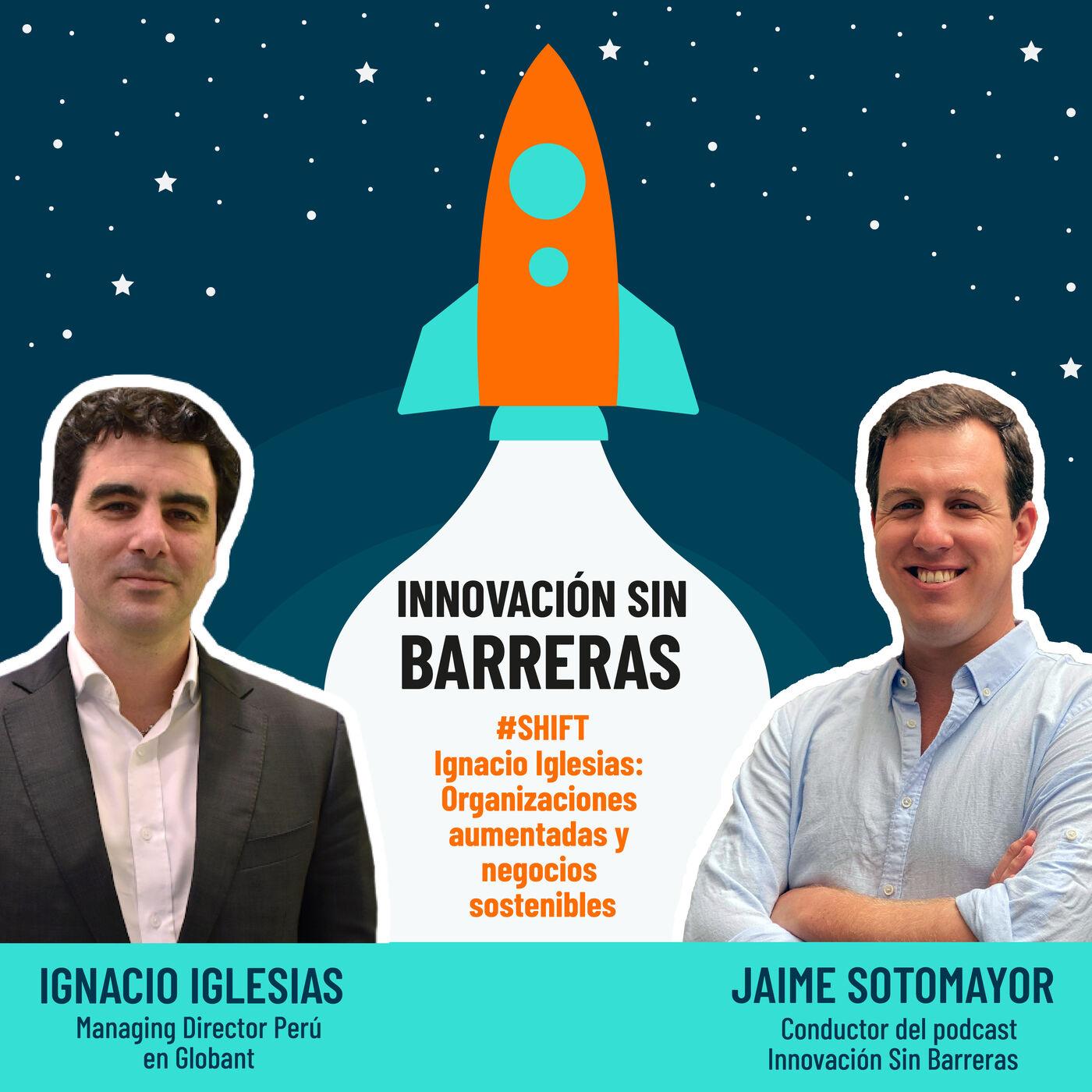 #SHIFT — Ignacio Iglesias: Organizaciones Aumentadas y negocios sostenibles
