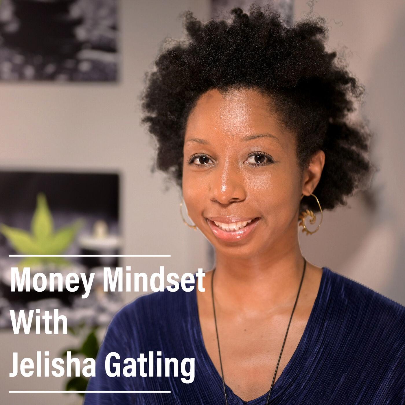 Money Mindset with Jelisha Gatling