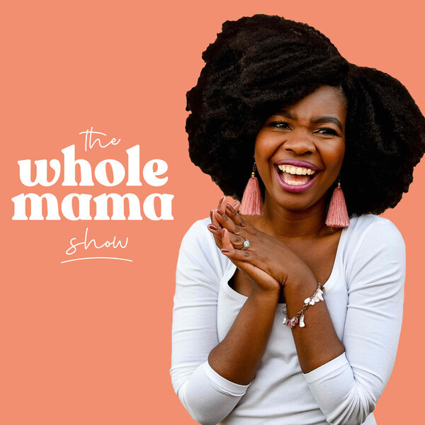 The Whole Mama Show: Untold Stories of Motherhood Podcast Artwork Image