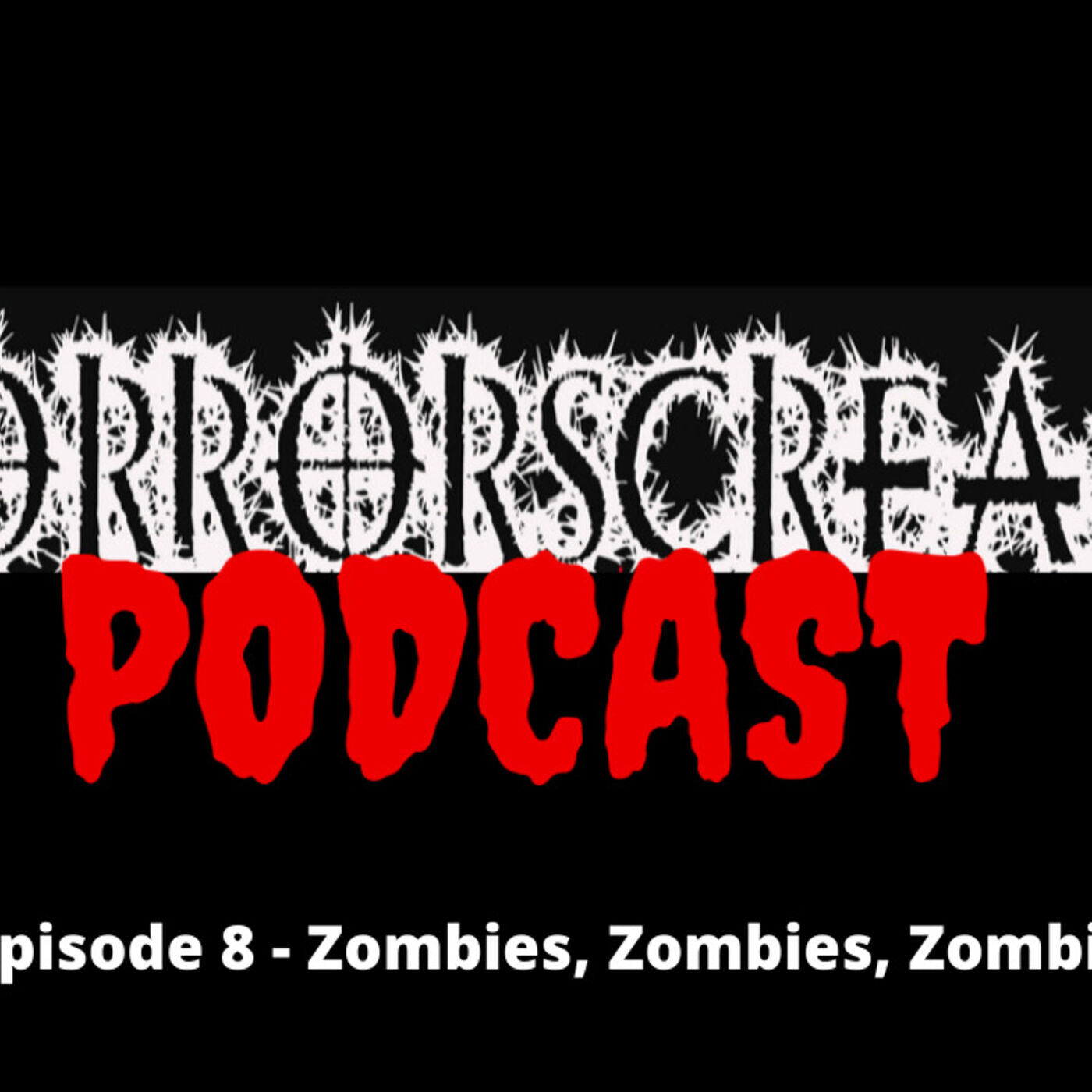 HORRORSCREAMS PODCAST: Episode 8 - Zombies, Zombies, Zombies.