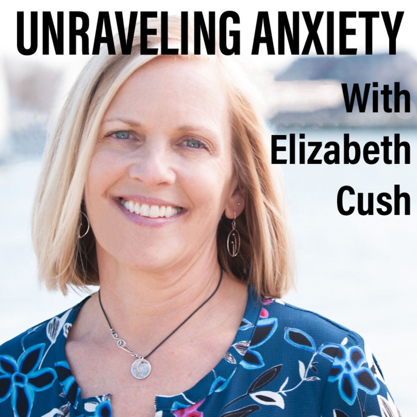 Unraveling Anxiety with Elizabeth Cush