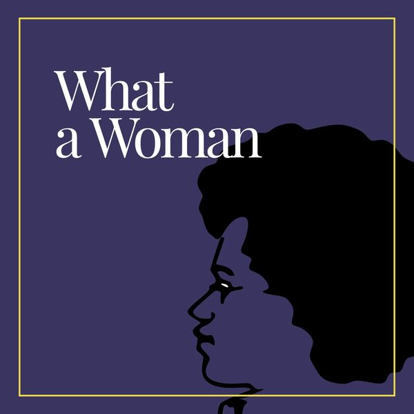 What a Woman Podcast Artwork Image