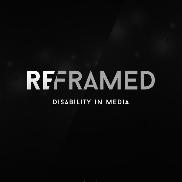 ReFramed - Disability in Media Podcast Artwork Image