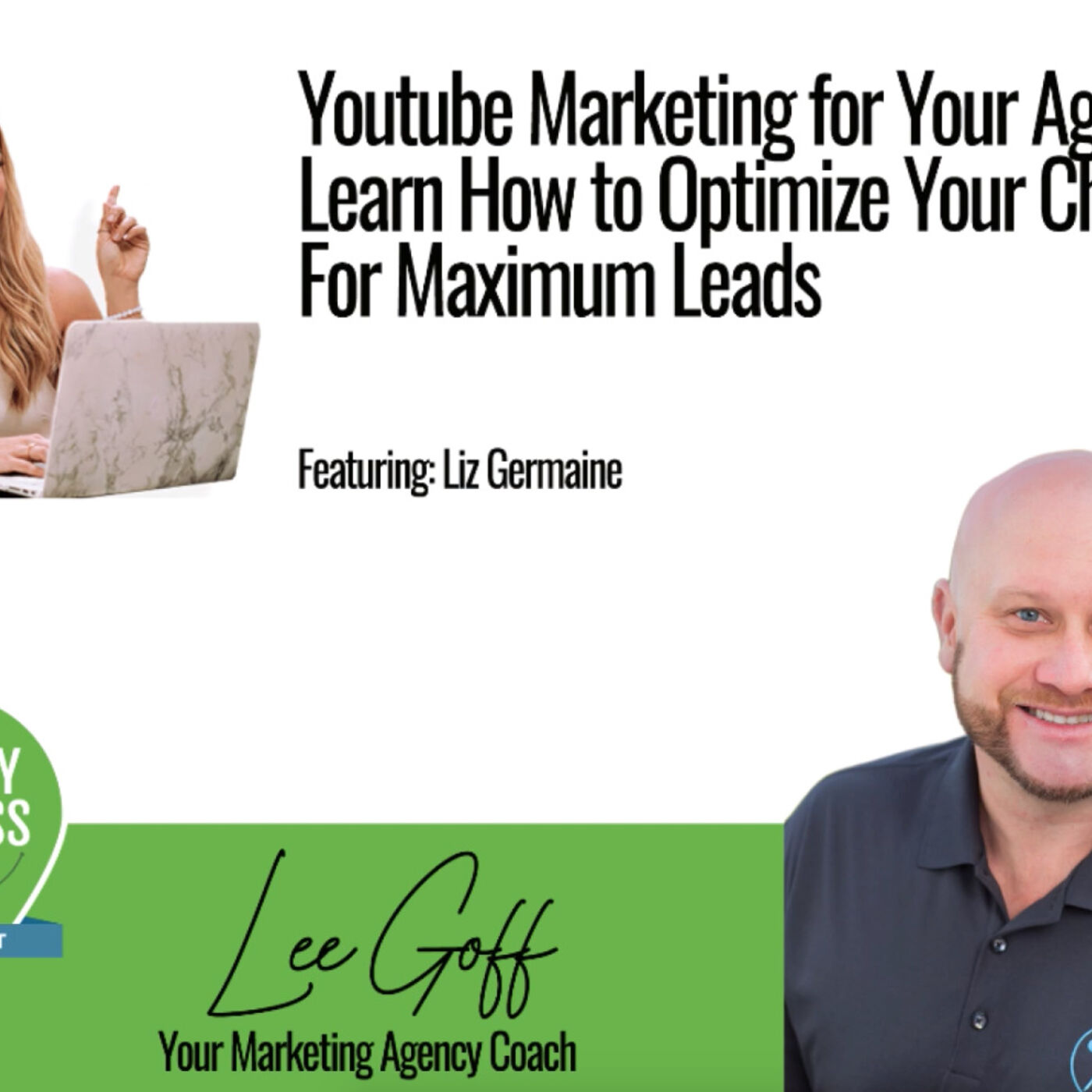 Liz Germain – How To Leverage YouTube More Qualified Leads - Agency Success GPS Podcast - Lee Goff - Episode 11