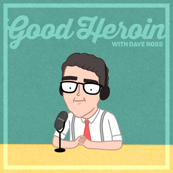 Good Heroin with Dave Ross Podcast Artwork Image
