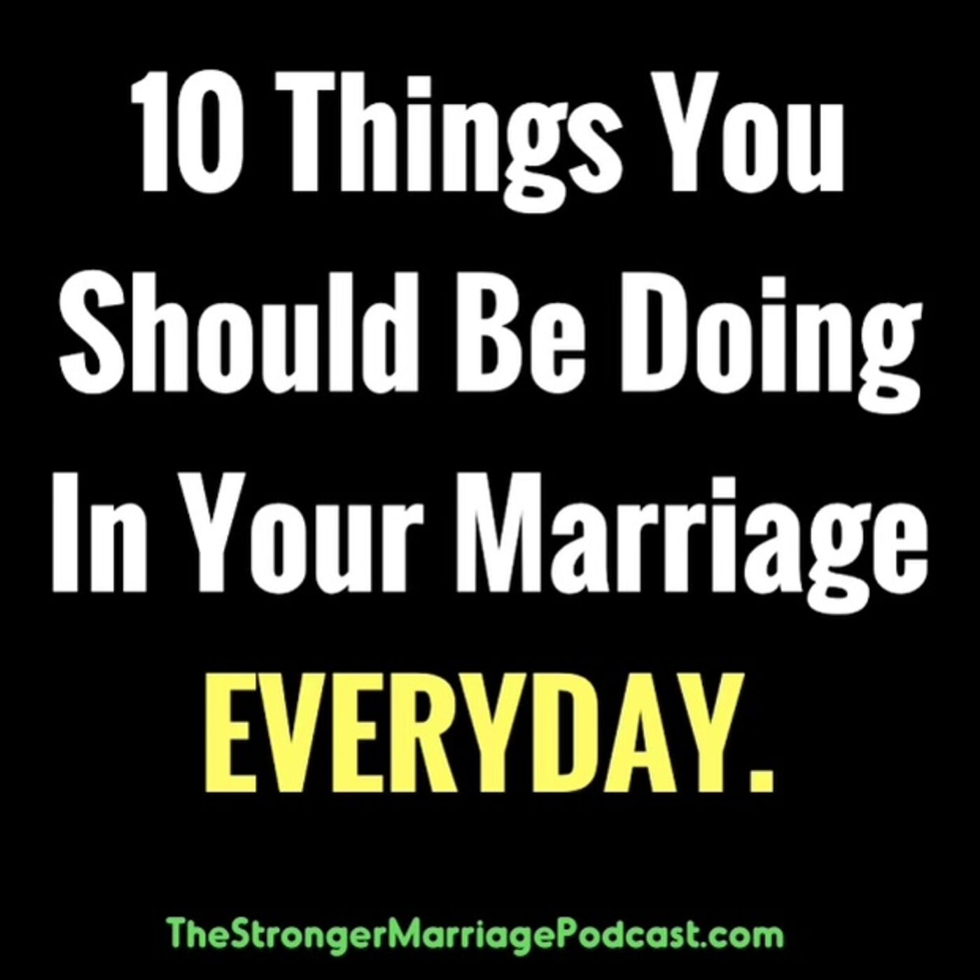 10 Great Things You Should Be Doing in Your Marriage EVERYDAY