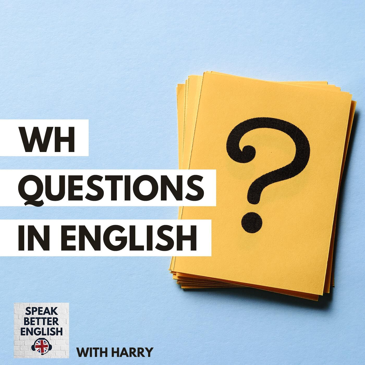 Speak Better English with Harry | WH Questions in English