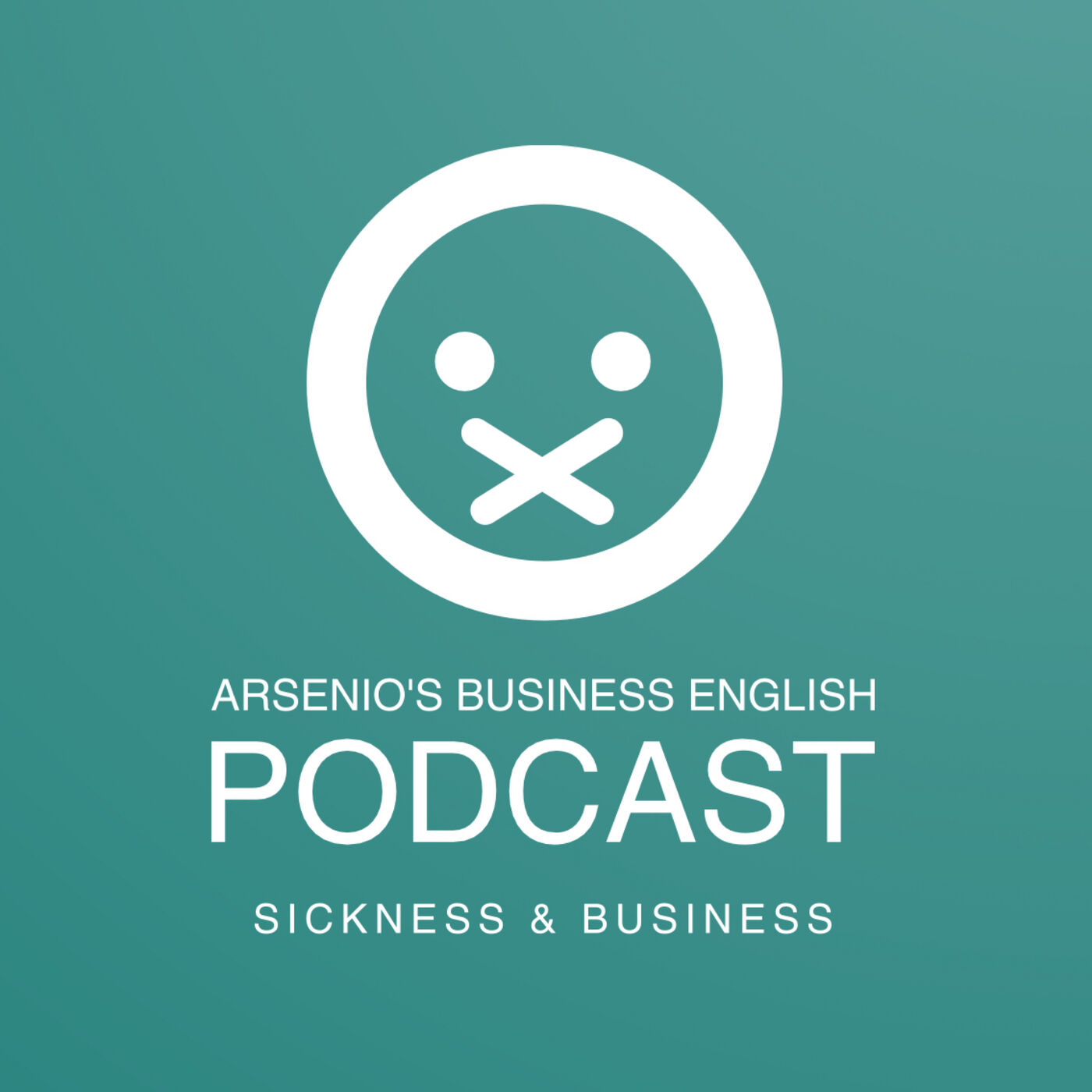 Arsenio's Business English Podcast | Season 6: Episode 30 | Sickness & Business