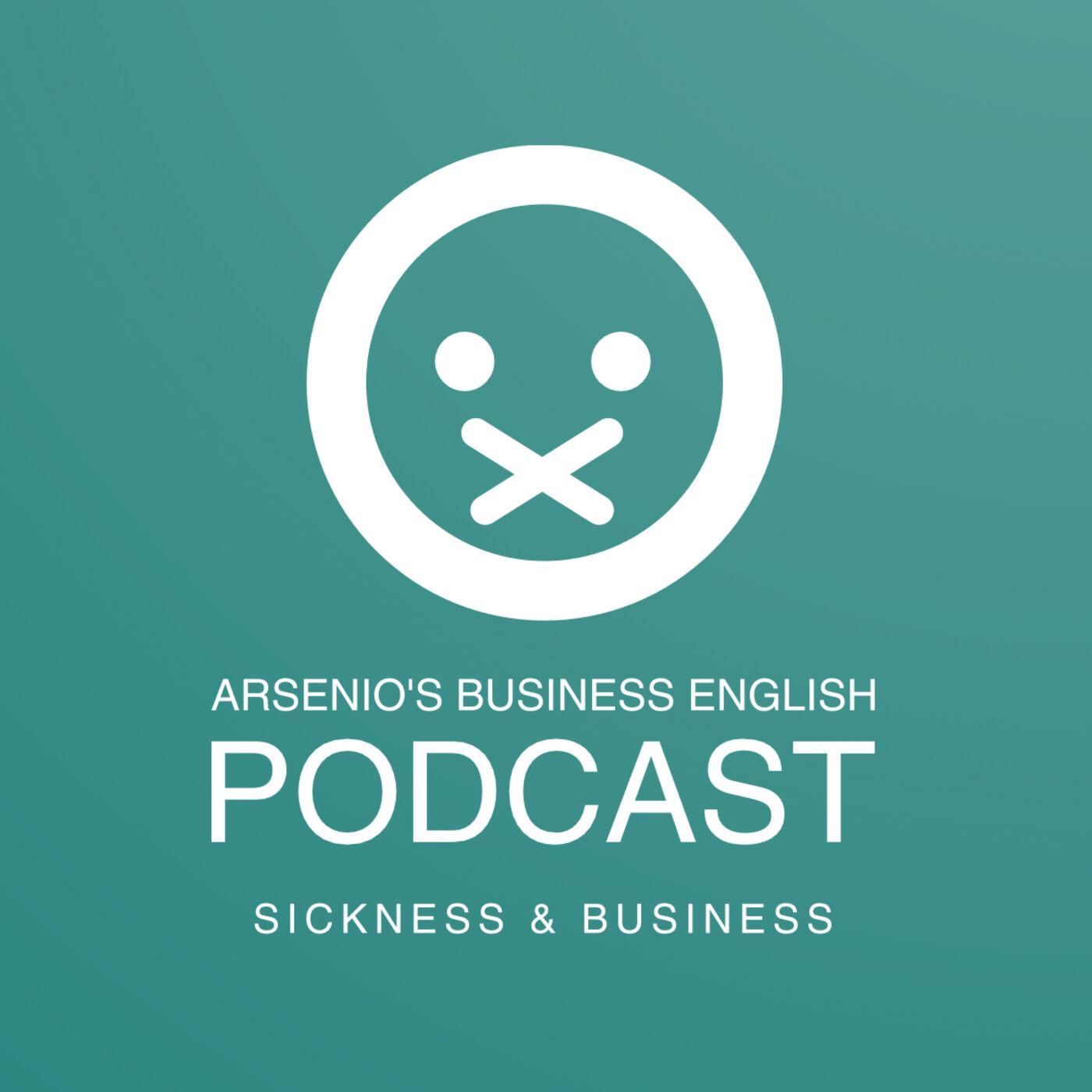 Arsenio's Business English Podcast | Season 6: Episode 30 | Sickness & Business