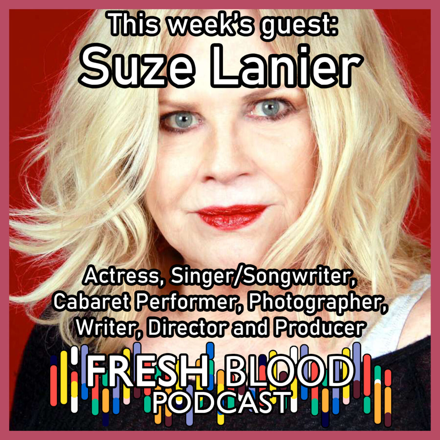 053 - Suze Lanier – Actress, Singer, Songwriter, Cabaret Performer, Photographer, Writer, Director and Producer