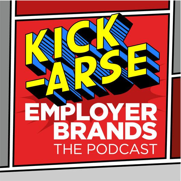 Kick-Arse Employer Brands - The Podcast Podcast Artwork Image