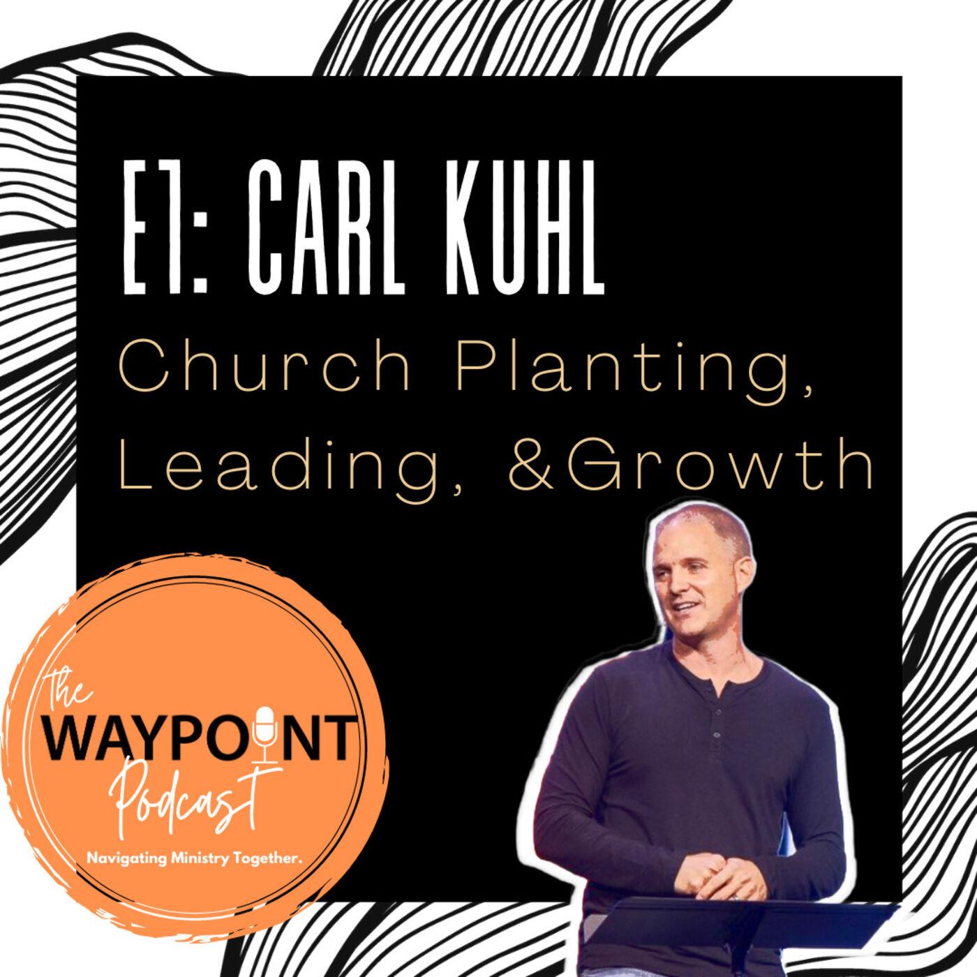 E1: Carl Kuhl | Church Planting, Leading, & Growing