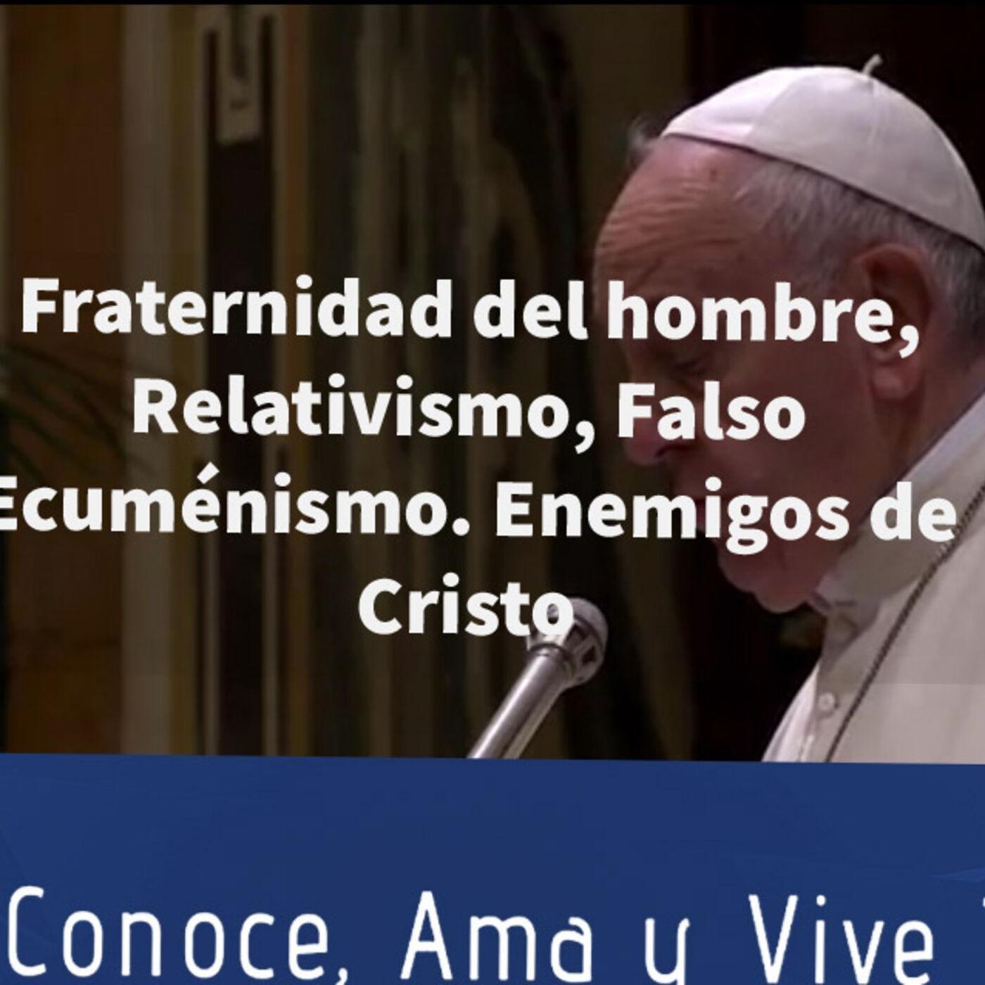 Episodio 112: 🤗 Fraternidad del hombre, Relativismo, Falso Ecuménismo, Casa comun. Todos enemigos de Cristo ✝