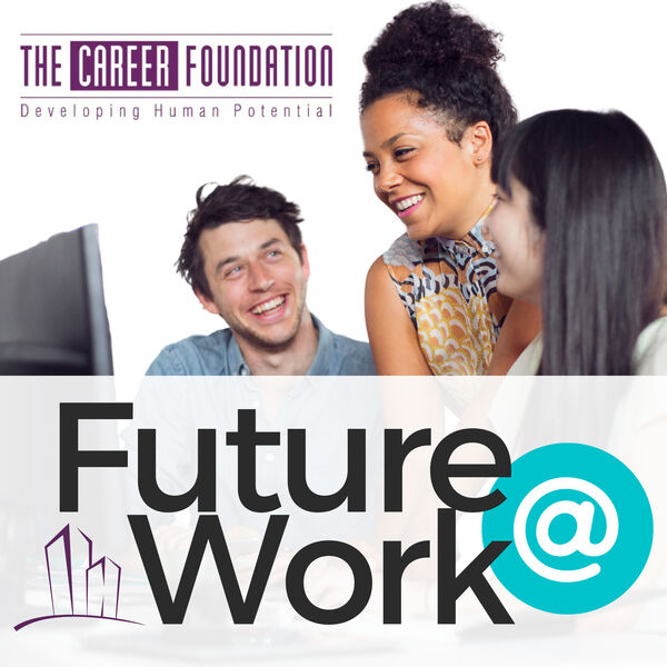 The Career Foundation: Future at Work Podcast Artwork Image