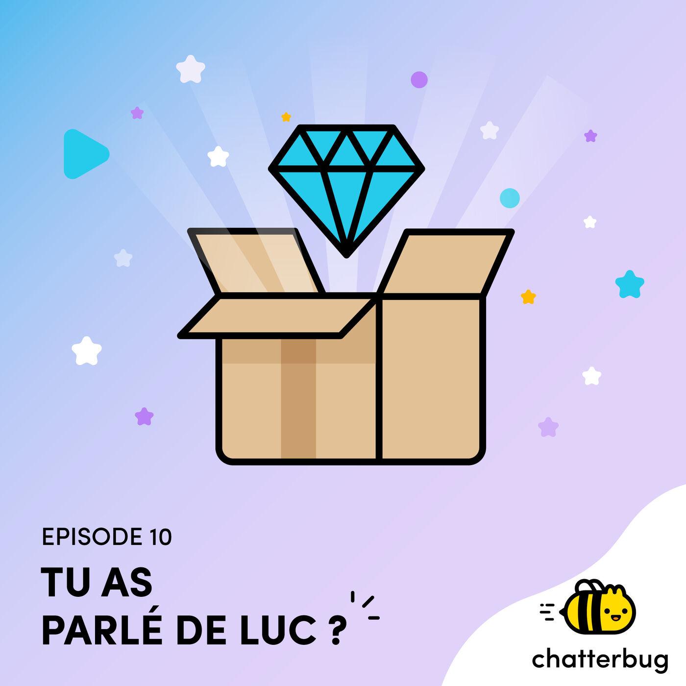 Episode 10 - Tu as parlé de Luc ?