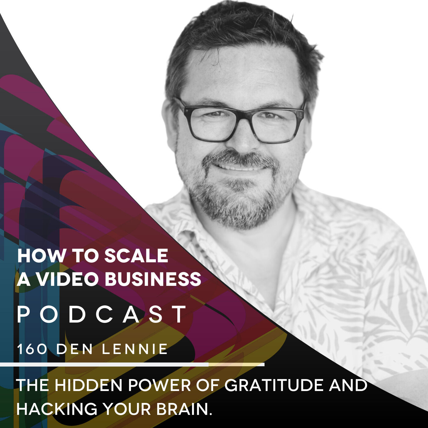 The hidden power of gratitude and hacking your brain. EP #160 - Den Lennie