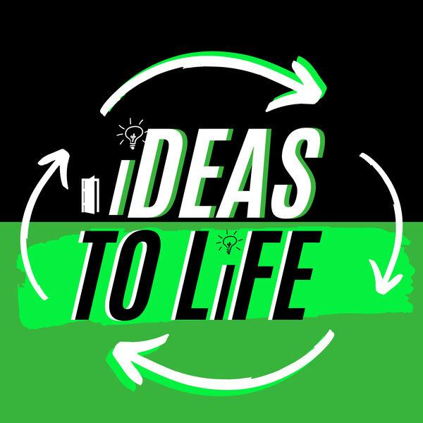 Ideas To Life Podcast Artwork Image