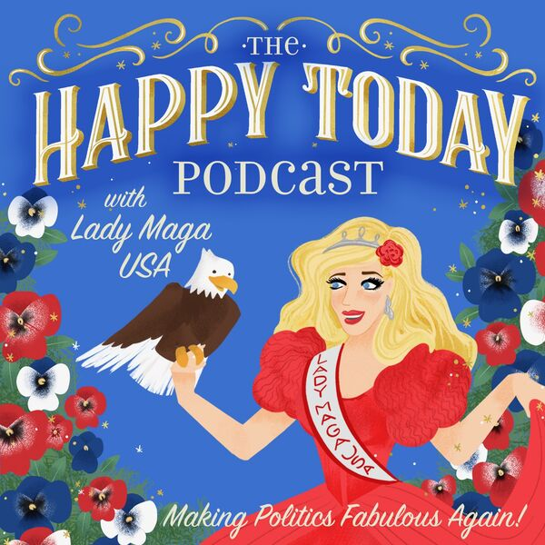 Happy Today with Lady Maga USA  Podcast Artwork Image