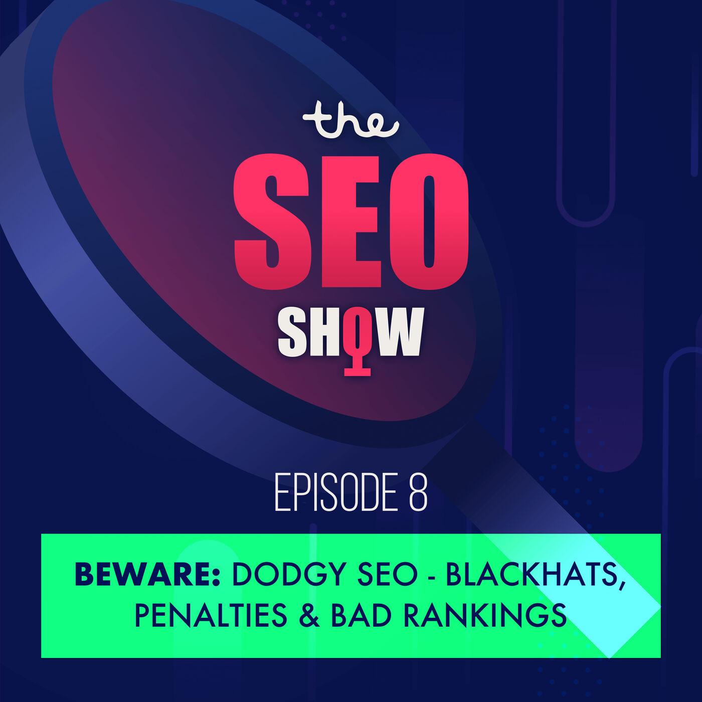 Beware: Dodgy SEO - Blackhats, Penalties & Bad Rankings - Episode 008