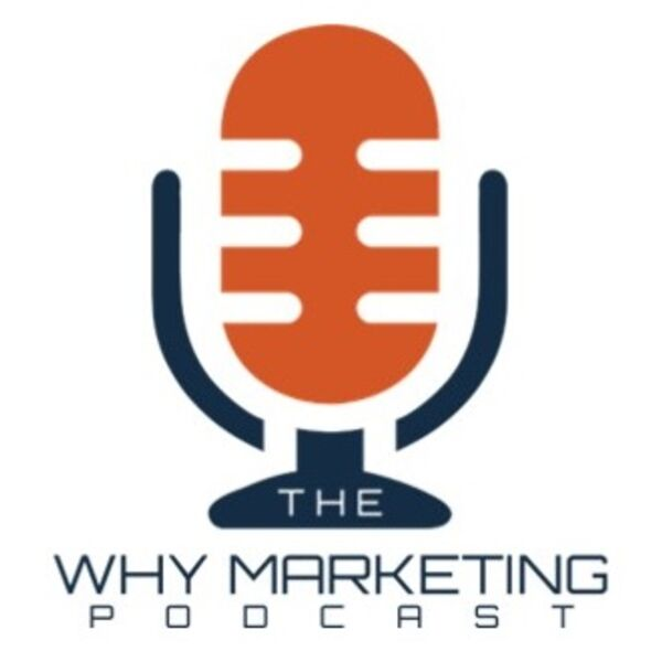 The WHY MARKETING Podcast Podcast Artwork Image