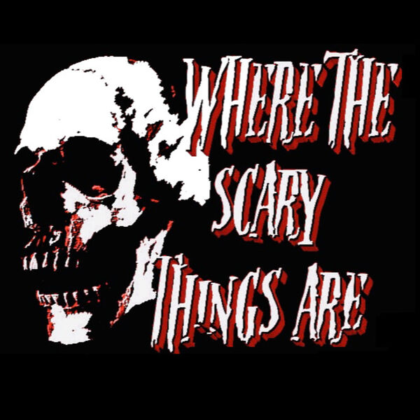Where The Scary Things Are Podcast Artwork Image