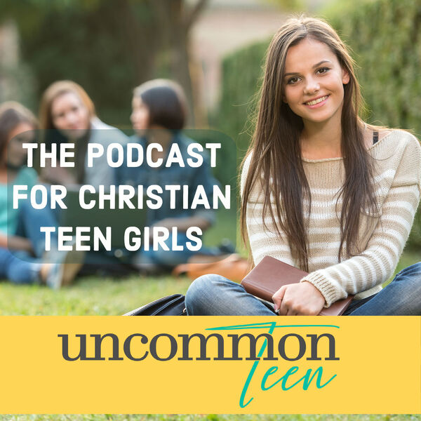 UncommonTEEN: The Podcast for Christian Teen Girls Podcast Artwork Image
